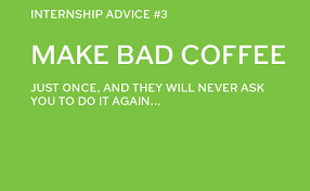 make bad coffee, internship advice,