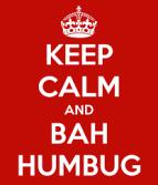 BAH, BAH HUMBUG, BAH, BAH HUMBUG,