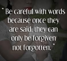 woorden, voorzichtig met wat je zegt, vergeten wel, vergeven niet