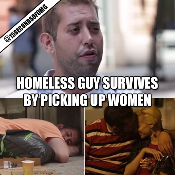 HOMELESS_GUY_SURVIVES_BY_PICKING_UP_WOMEN_EVERY_NIGHT