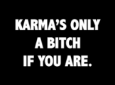 .karma is a bitch