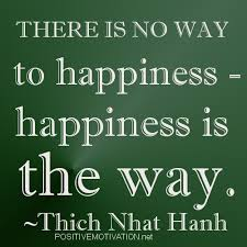 ther is no way to happiness, happiness is the way, Thich Nhat Hanh