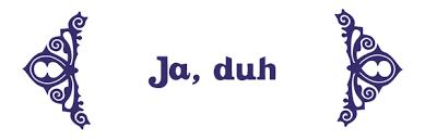 JA DUH